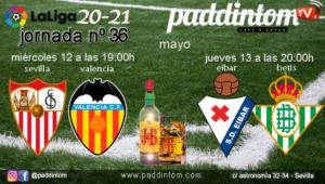 Jornada 36 Liga Santander 1ª División 2021. Miércoles 12 de Mayo, Sevilla - Valencia a las 19.00h y Jueves 13 de Mayo, Eibar - Betis a las 20.00h. Ven a verlos a Paddintom Café & Copas