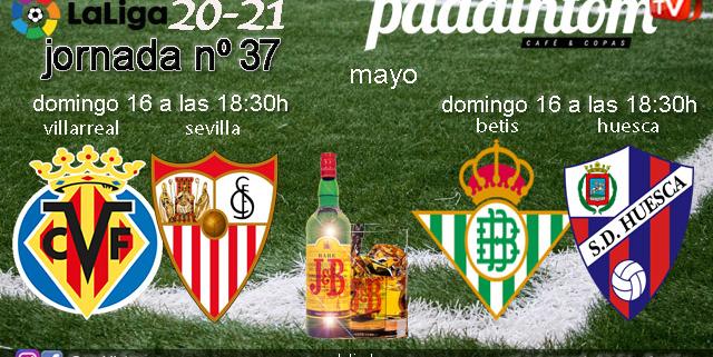 Jornada 37 Liga Santander 1ª División 2021. Domingo 16 de Mayo, Villarreal - Sevilla a las 18.30h y Betis - Huesca a las 18.30h. Disfruta de los partidos en nuestras pantallas de TV en Paddintom Café & Copas