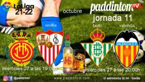 Jornada 11 Liga Santander 1ª División 2022.Miércoles 27 de Octubre, Mallorca - Sevilla a las 19.00h y Betis - Valencia a las 20.00h. Promoción copa J&B a 4€ en Paddintom Café & Copas