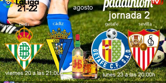 Jornada 2 Liga Santander. Viernes 20 de Agosto, Betis - Cádiz a las 21.00h y Lunes 23 de Agosto, Getafe - Sevilla a las 20.00h.Promoción copa J&B a 4€. Ven a Paddintom Café & Copas