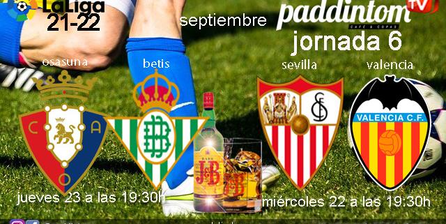 Jornada 6 Liga Santander. Miércoles 22 de Septiembre, Sevilla - Valencia a las 19.30h y Jueves 23 de Septiembre, Osasuna - Betis a las 19.30h en Paddintom Café & Copas
