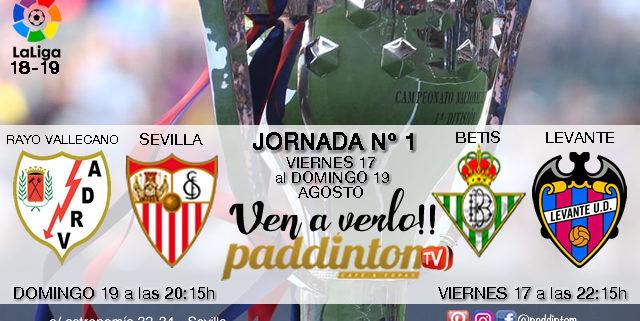 Jornada 1 Liga Santander 1ª División 18-19 .Viernes 17 de Agosto: Betis - Levante a las 22,15h. Domingo 19 de Agosto: Rayo Vallecano - Sevilla a las 22.15h