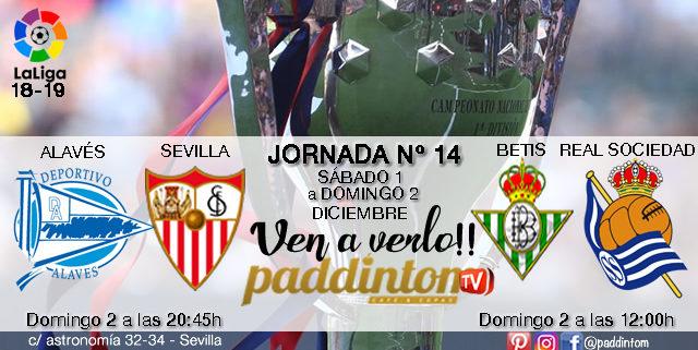 Jornada 14 Liga Santander 1ª División 18-19 Domingo 2 de DiciembreBetis - Real Sociedad a las 12.00hAlavés - Sevilla a las 20.45hPaddintom Café y Copas
