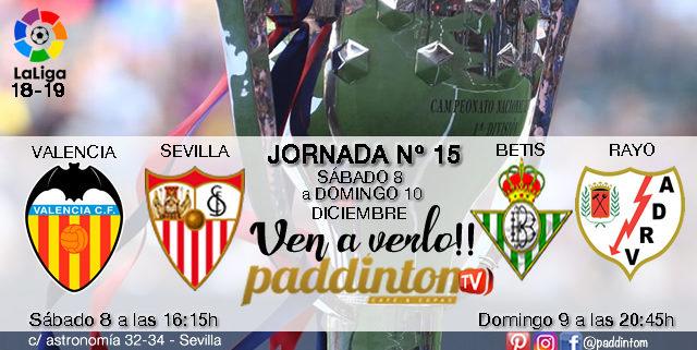 Jornada 15 Liga Santander 1ª División. Sábado 8 de Diciembre Valencia -Sevillaa las 16.15h // Domingo 9 de Diciembre Betis-RayoVallecano a las 20.45h