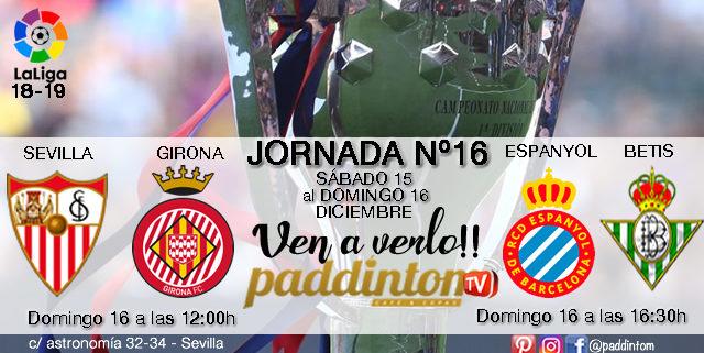 Jornada 16 Liga Santander 1ª División 18-19 Domingo 16 de Diciembre:Sevilla - Girona a las 12.00hEspanyol - Betis a las 16.15h. Paddintom Café & Copas