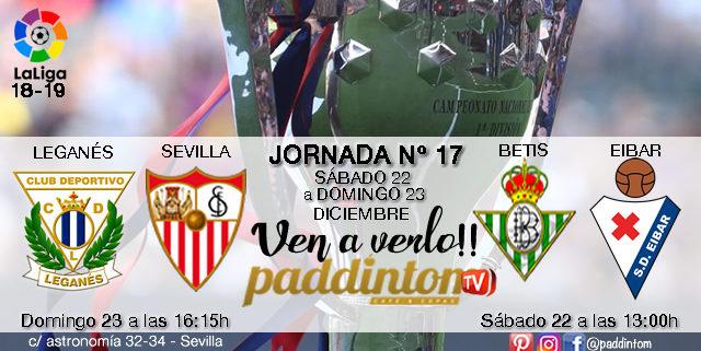 Jornada 17 Liga Santander 1ª División 18-19 Sábado 22 de Diciembre Betis- Eibara las 13.00h y Domingo 23 de Diciembre Leganés -Sevillaa las 16.15h