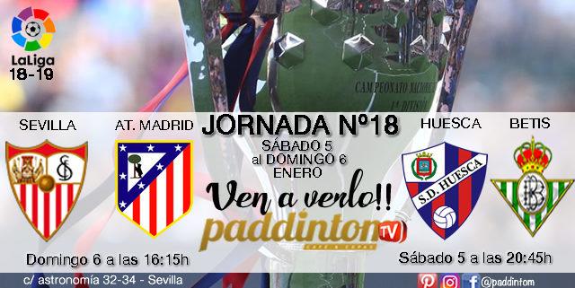Jornada 18 Liga Santander 1ª División 18-19 Sábado 5 de Enero Huesca - Betisa las 16.15h y Domingo 6 de Enero Sevilla- At. Madrid a las 20.45h