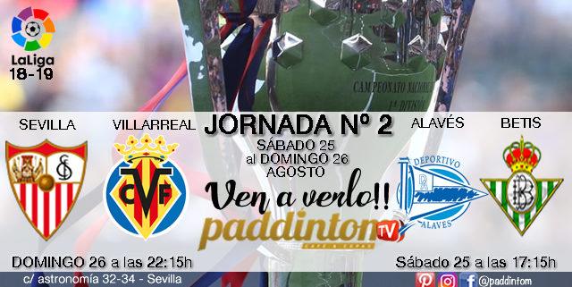 Jornada 2 Liga Santander 1ª División 18-19 Sábado 25 de Agosto: Sevilla - Villarreal a las 22,15h Domingo 26 de Agosto: Alavés - Betis a las 17.15h
