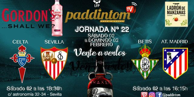 Jornada 22 Liga Santander 1ª División Sábado 2 de Febrero Celta - Sevillaa las 18.30h y Betis- Atlético de Madrid a las 16.15h. Paddintom Café & Copas