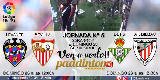 Jornada 5 Liga Santander 1ª División 18-19 Domingo 23 de Septiembre: Levante - Sevilla a las 12,00 de la mañanay Betis - At. de Bilbao a las 18.30h