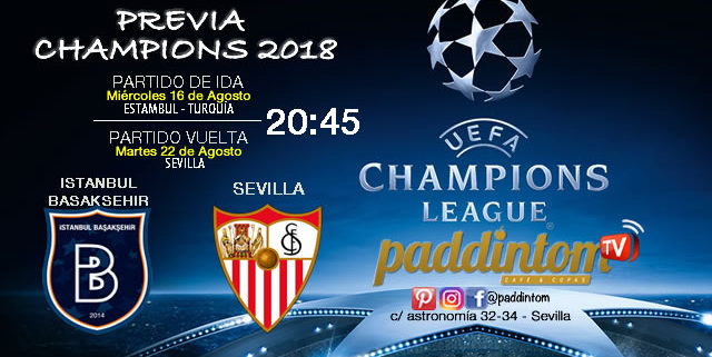 Champions League Fase Previa. Ida Miércoles 16 Agosto: Istanbul BB–Sevilla 20.45h. Partido de Vuelta Martes 22 de Agosto: Sevilla - Istanbul BB a las 20.45h