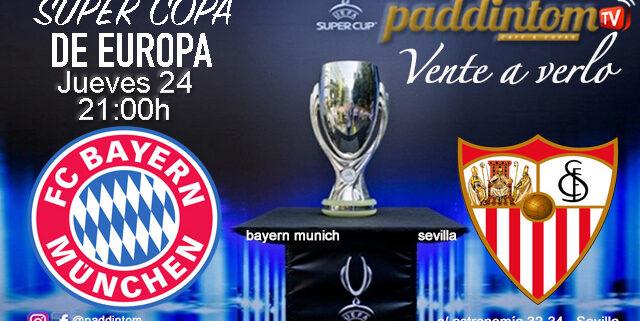 Supercopa Europa 2020. Gran Final! Bayern Munich - Sevilla - Jueves 24 a las 21.00h. Disfruta con tu grupo de amigos en nuestras pantallas de TV en Paddintom Café & Copas