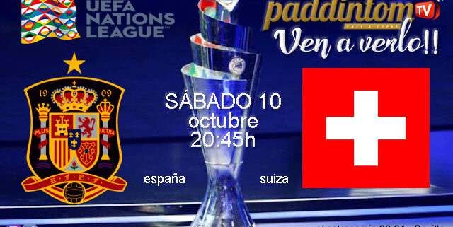 UEFA Nations League. España - Suiza. Sábado 10 de Octubre a las 20:45. Disfruta de todos los partidos con tu grupo de amigos en nuestras pantallas de TV en Paddintom Café & Copas
